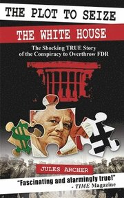 The Plot to Seize the White House: The Shocking True Story of the Conspiracy to Overthrow FDR (h�ftad)