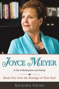 Joyce Meyer: A Life of Redemption and Destiny (h�ftad)