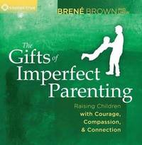 The Gifts of Imperfect Parenting (ljudbok)
