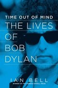 Time Out Of Mind - The Lives Of Bob Dylan