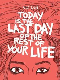 Today Is The Last Day Of The Rest Of Your Life (h�ftad)