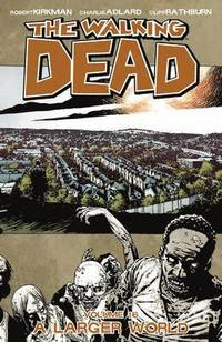 The Walking Dead Volume 16: A Larger World (inbunden)
