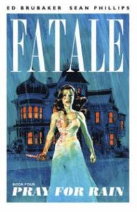 Fatale: Volume 4 Pray for Rain (h�ftad)