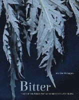 Bitter: A Taste of the World's Most Dangerous Flavor, with Recipes (inbunden)