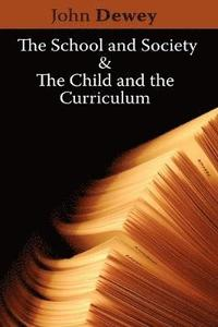 The School and Society &; the Child and the Curriculum