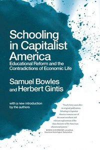 Schooling in Capitalist America: Educational Reform and the Contradictions of Economic Life (h�ftad)