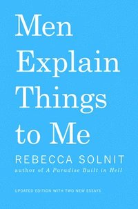 Men Explain Things to Me Updated Edition (h�ftad)
