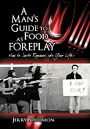 A Man's Guide to Food as Foreplay, How to Invite Romance Into Your Life (h�ftad)