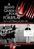 A Man's Guide to Food as Foreplay, How to Invite Romance Into Your Life
