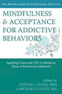 Mindfulness and Acceptance for Addictive Behaviors (inbunden)
