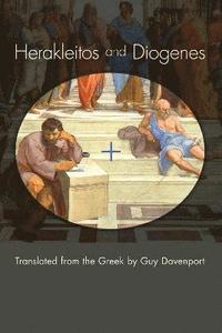 Herakleitos and Diogenes: Translated from the Greek by Guy Davenport (inbunden)