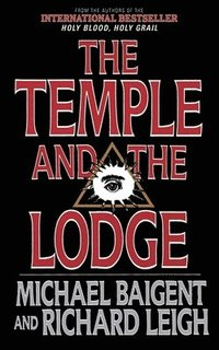 The Temple and the Lodge: The Strange and Fascinating History of the Knights Templar and the Freemasons (inbunden)