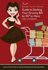 Budget Savvy Diva's Guide to Slashing Your Grocery Bill by 50% or More (inbunden)