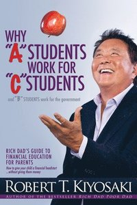 Why 'A' Students Work for 'C' Students and Why 'B' Students Work for the Government (inbunden)