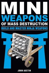 Mini Weapons of Mass Destruction: Build and Master Ninja Weapons (h�ftad)