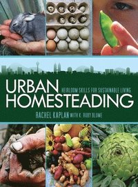 Urban Homesteading: Heirloom Skills for Sustainable Living (h�ftad)