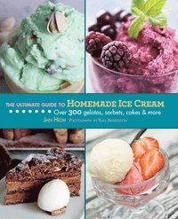 The Ultimate Guide to Homemade Ice Cream (inbunden)
