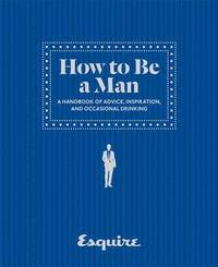 Esquire How To Be A Man (inbunden)