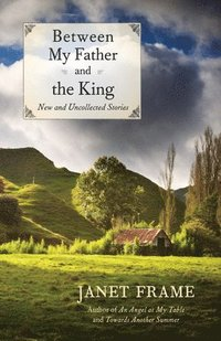 Between My Father and the King: New and Uncollected Stories (inbunden)