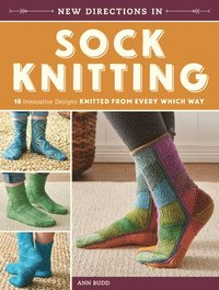 New Directions in Sock Knitting: 18 Innovative Designs Knitted from Every Which Way (inbunden)