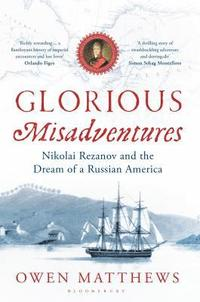 Glorious Misadventures: Nikolai Rezanov and the Dream of a Russian America (pocket)