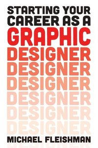 Starting Your Career as a Graphic Designer (h�ftad)