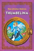 Thumbelina. An Illustrated Classic Fairy Tale for Kids by Hans Christian Andersen