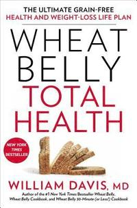 Wheat Belly Total Health: The Ultimate Grain-Free Health and Weight-Loss Life Plan (inbunden)