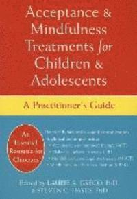 Acceptance and Mindfulness Treatments for Children and Adolescents: A Practitioner's Guide (inbunden)