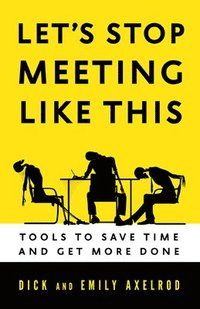 Let's Stop Meeting Like This: Tools to Save Time and Get More Done (h�ftad)
