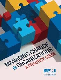 Managing Change in Organizations: A Practice Guide (h�ftad)