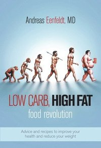 Low Carb, High Fat Food Revolution: Advice and Recipes to Improve Your Health and Reduce Your Weight (inbunden)