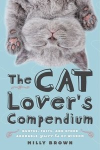 The Cat Lover's Compendium: Quotes, Facts, and Other Adorable Purr-Ls of Wisdom (inbunden)