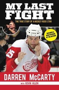 My Last Fight: The True Story of a Hockey Rock Star (h�ftad)