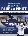 100 Years in Blue and White: A Century of Hockey in Toronto