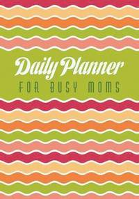 Daily Planner for Busy Moms (häftad)