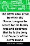 Royal Book of Oz: In which the Scarecrow goes to search for his family tree and discovers that he is the Long Lost Emperor of the Silver Island