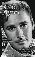 The Delaplaine Errol Flynn - His Essential Quotations