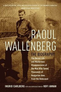 Raoul Wallenberg: The Heroic Life and Mysterious Disappearance of the Man Who Saved Thousands of Hungarian Jews from the Holocaust (pocket)
