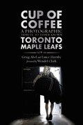Cup of Coffee: A Photographic Tribute to Lesser Known Toronto Maple Leafs, 1978-99