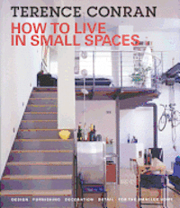 How to Live in Small Spaces: Design, Furnishing, Decoration, Detail for the Smaller Home (inbunden)
