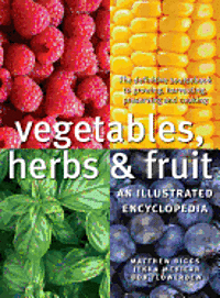 Vegetables, Herbs and Fruit: An Illustrated Encyclopedia (kartonnage)