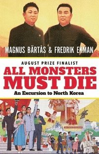 All Monsters Must Die: An Excursion to North Korea (pocket)