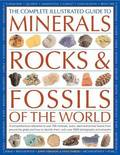 The Complete Illustrated Guide to Minerals, Rocks &; Fossils of the World