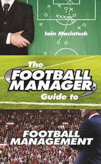 The Football Manager's Guide to Football Management (h�ftad)
