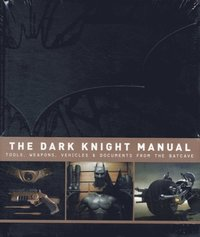 The Dark Knight Manual: Tools, Weapons, Vehicles &; Documents from the Batcave (inbunden)
