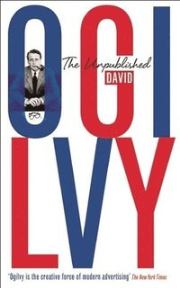 The Unpublished David Ogilvy (h�ftad)