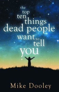 The Top Ten Things Dead People Want to Tell You (h�ftad)
