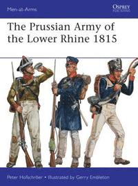 The Prussian Army of the Lower Rhine 1815 (h�ftad)