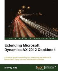 Extending Microsoft Dynamics AX 2012 Cookbook (h�ftad)